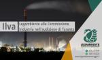 Legambiente alla Commissione Industria nell'audizione a Taranto. Non ci basta sapere che Ilva sta producendo meno. Vogliamo un futuro senza altri malati e morti.