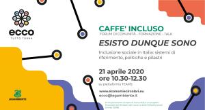 Caffè Incluso 21 aprile 2020 | Esisto dunque sono (modulo 1) – secondo di tre incontri formativi del progetto ECCO, nato per rispondere all'esigenza di coniugare e approfondire, in un momento così delicato per il nostro paese, i temi dell'inclusione sociale e della sostenibilità ambientale.