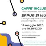 Caffè Incluso 14 maggio 2020 | EPPUR SI MUOVE,  Scenari futuri e possibili risposte alla crisi. Incontri formativi del progetto ECCO, nato per rispondere all'esigenza di coniugare e approfondire, in un momento così delicato per il nostro paese, i temi dell'inclusione sociale e della sostenibilità ambientale.