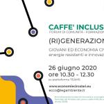 Caffè Incluso 26 giugno 2020 | (RI)GENERAZIONE Y, Giovani ed Economia Civile e Circolare. Incontri formativi del progetto ECCO, nato per rispondere all'esigenza di coniugare e approfondire, in un momento così delicato per il nostro paese, i temi dell'inclusione sociale e della sostenibilità ambientale.